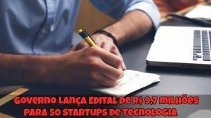 Governo-Lança-Edital-de-R$-97-milhões-para-50-Startups-de-Tecnologia