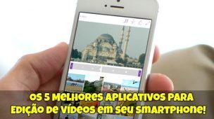 Os-5-Melhores-Aplicativos-para-Edição-de-Vídeos-em-seu-SmartphoneOs-5-Melhores-Aplicativos-para-Edição-de-Vídeos-em-seu-Smartphone