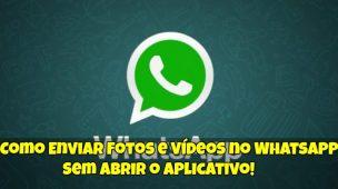 Como-Enviar-Fotos-e-Vídeos-no-Whatsapp-Sem-Abrir-o-Aplicativo