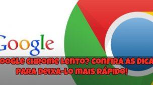 Google-Chrome-Lento-Confira-as-Dicas-para-Deixa-lo-mais-Rápido