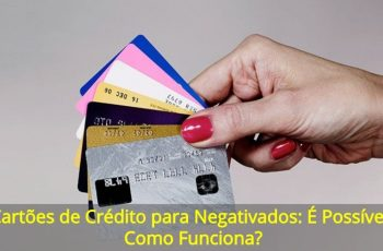 Cartões-de-Crédito-para-Ngativados-É-Possível-Como-Funciona